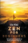 Zen for Beginners: The Essential Guide for Being Mindful and Reaching Self-Awareness through Zen Cover Image