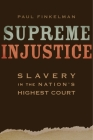 Supreme Injustice: Slavery in the Nation's Highest Court (Nathan I. Huggins Lectures #17) Cover Image