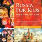 Russia For Kids: People, Places and Cultures - Children Explore The World Books Cover Image
