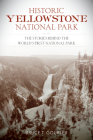 Historic Yellowstone National Park: The Stories Behind the World's First National Park Cover Image