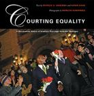 Courting Equality: A Documentary History of America's First Legal Same-Sex Marriages Cover Image