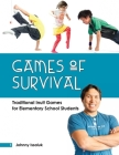 Games of Survival (English): Traditional Inuit Games for Elementary Students Cover Image