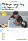 Vintage Upcycling With Raspberry Pi and Arduino Cover Image