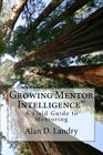 Growing Mentor Intelligence: A Field Guide To Mentoring Cover Image
