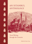 An Istanbul Anthology: Travel Writing Through the Centuries Cover Image