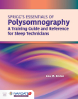 Spriggs's Essentials of Polysomnography: A Training Guide and Reference for Sleep Technicians: A Training Guide and Reference for Sleep Technicians Cover Image