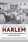 Educating Harlem: A Century of Schooling and Resistance in a Black Community Cover Image