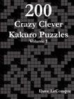 200 Crazy Clever Kakuro Puzzles - Volume 1 Cover Image