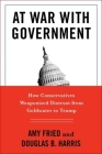 At War with Government: How Conservatives Weaponized Distrust from Goldwater to Trump Cover Image