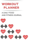Workout and Weight Loss Planner: A Daily Food and Fitness Journal Cover Image