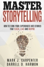 Master Storytelling: How to Turn Your Experiences into Stories that Teach, Lead, and Inspire Cover Image