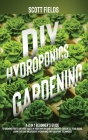 DIY Hydroponics Gardening: A 2-in-1 beginner's guide to growing fruits and vegetables in your own organic greenhouse garden all year-round. Learn Cover Image