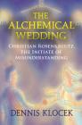The Alchemical Wedding: Christian Rosenkreutz, the Initiate of Misunderstanding Cover Image