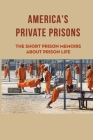 America's Private Prisons: The Short Prison Memoirs About Prison Life: A Day In The Life Of A Prisoner Cover Image