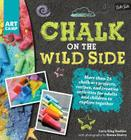 Chalk on the Wild Side: More Than 25 Chalk Art Projects, Recipes, and Creative Activities for Adults and Children to Explore Together Cover Image