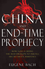 China and End-Time Prophecy: How God Is Using the Red Dragon to Fulfill His Ultimate Purposes Cover Image