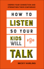 How to Listen So Your Kids Will Talk: Deepen Your Connection and Strengthen Their Confidence Cover Image