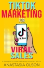 TikTok Marketing for Viral Sales: A Young Girl's Guide to Blowing Customers' Minds Cover Image