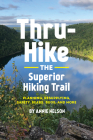 Thru-Hike the Superior Hiking Trail: Planning, Resupplying, Safety, Bears, Bugs and More Cover Image