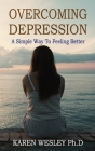 Overcoming Depression: A Simple Way to Feeling Better Cover Image