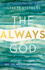 The Always God: He Hasn't Changed and You Are Not Forgotten Cover Image