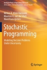 Stochastic Programming: Modeling Decision Problems Under Uncertainty Cover Image