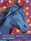 Mystery Mosaics. Wow, Animals!: Color by number book, 3*3 mm. sections. Cover Image