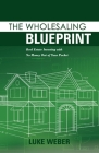 The Wholesaling Blueprint: Real Estate Investing with No Money out of your Pocket Cover Image