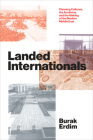 Landed Internationals: Planning Cultures, the Academy, and the Making of the Modern Middle East Cover Image