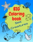 Big Coloring Book Sea Creatures: Underwater world coloring book for kids Cover Image
