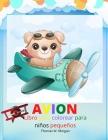 Avion Libro para colorear para niños pequeños: Asombrosos aviones para colorear y actividades para niños de 2 a 5 años - Hermosas páginas para colorea Cover Image