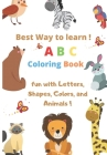 Best Way to Learn ABC Coloring Book: Fun with Letters, Shapes, Colors, and Animals Cover Image