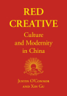 Red Creative: Culture and Modernity in China Cover Image