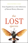 The Lost Species: Great Expeditions in the Collections of Natural History Museums Cover Image