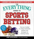The Everything Guide to Sports Betting: From Pro Football to College Basketball, Systems and Strategies for Winning Money Cover Image
