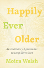 Happily Ever Older: Revolutionary Approaches to Long-Term Care Cover Image
