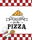 I'm Only Here For The Pizza, Pizza Review Journal Cover Image