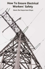 How To Ensure Electrical Workers' Safety: Basic But Important Steps: Power Industry Cover Image
