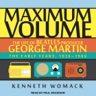 Maximum Volume: The Life of Beatles Producer George Martin, the Early Years, 1926�1966 Cover Image