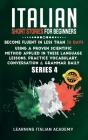 Italian Short Stories for Beginners: Become Fluent in Less Than 30 Days Using a Proven Scientific Method Applied in These Language Lessons. Practice V Cover Image