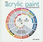 The Acrylic Paint Colour Wheel Book (Colour Wheel Books) Cover Image