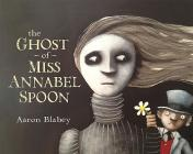 The Ghost of Miss Annabel Spoon Cover Image