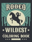 Rodeo Wildest Coloring Book: Simple Western Rodeo Coloring Pages with Cowboys Bull Riding The Wild West Is The Best Cover Image
