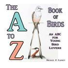 The A to Z Book of Birds: An ABC for Young Bird Lovers Cover Image