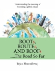 Roots, Routes, and Roofs..... the Road so Far: Understanding the Meaning of Becoming a Global Citizen Cover Image