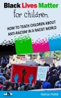 Black Lives Matter for children: How to Teach Children about Anti-Racism in a Racist World Cover Image