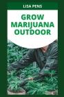 GrОw MАrІjuАnА ОutdООr: A Bеgіnnеr'ѕ Guide To Growing Marijuana Outside - From Cover Image