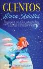 Cuentos para adultos: Una antología de viajes de sueño para que los adultos ocupados alcancen el nirvana, acaben con los ronquidos y se duer Cover Image