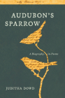Audubon's Sparrow: A Biography-In-Poems Cover Image