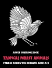 Adult Coloring Book Tropical Forest Animals - Stress Relieving Designs Animals Cover Image